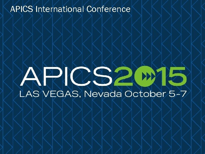 APICS International Conference 34 © APICS Confidential and Proprietary