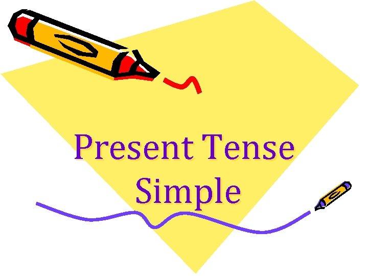Present Tense Simple