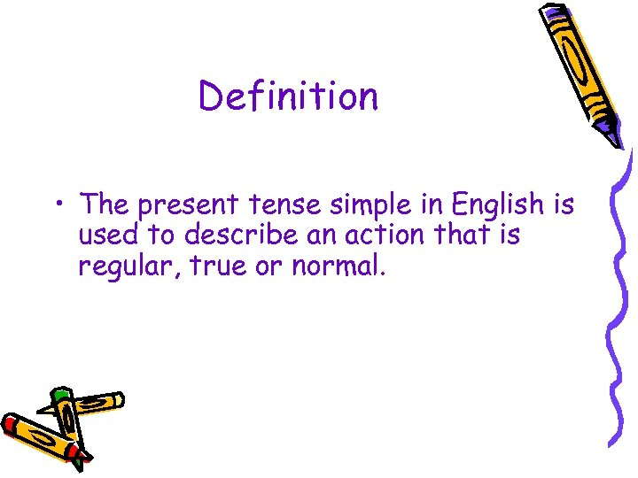 Definition • The present tense simple in English is used to describe an action