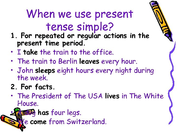 When we use present tense simple? 1. For repeated or regular actions in the