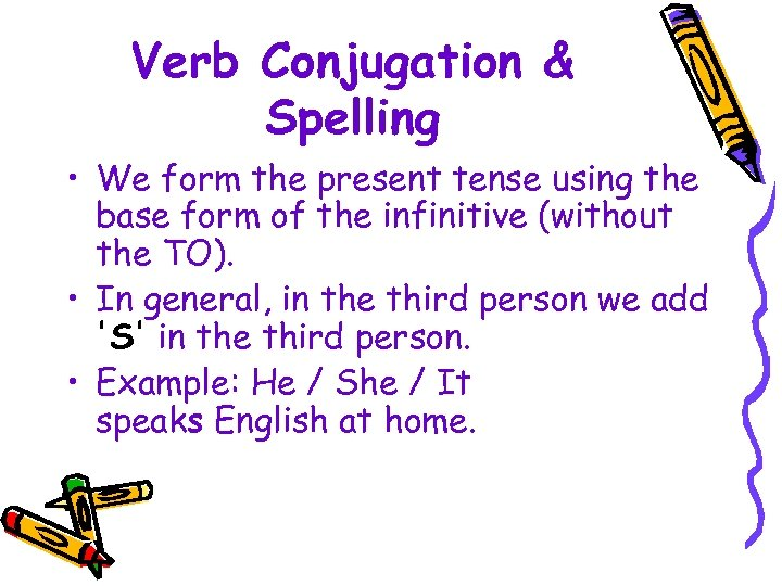 Verb Conjugation & Spelling • We form the present tense using the base form