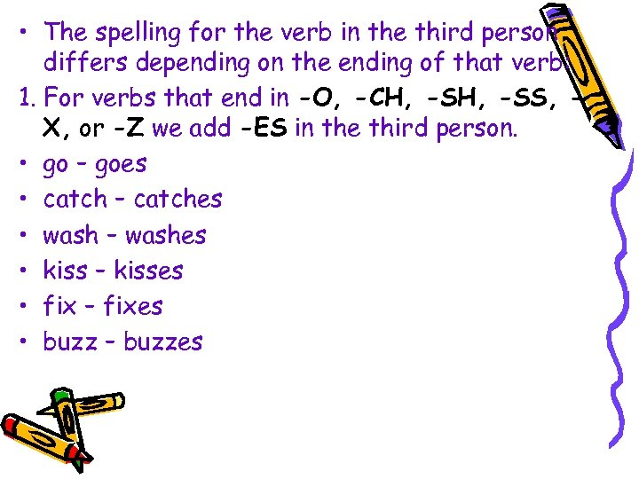 • The spelling for the verb in the third person differs depending on
