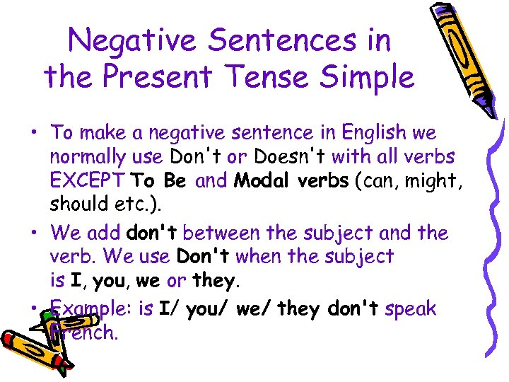 Negative Sentences in the Present Tense Simple • To make a negative sentence in