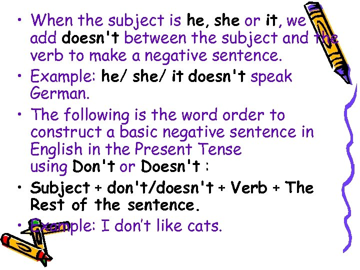 • When the subject is he, she or it, we add doesn't between