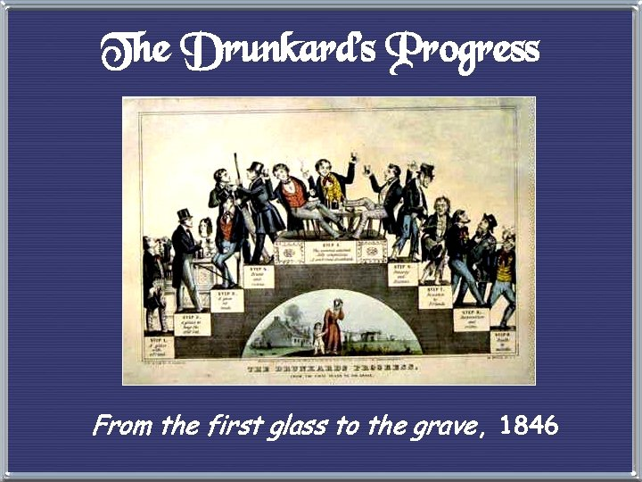 The Drunkard's Progress From the first glass to the grave, 1846