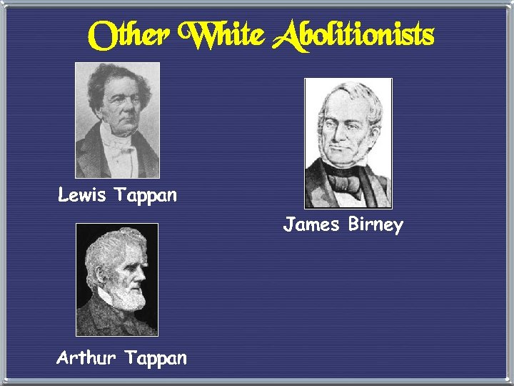 Other White Abolitionists Lewis Tappan James Birney Arthur Tappan
