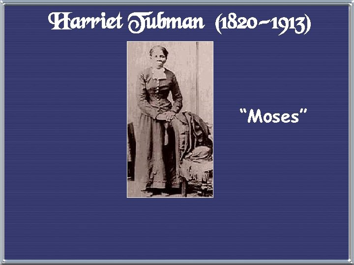 "Harriet Tubman (1820 -1913) ""Moses"""