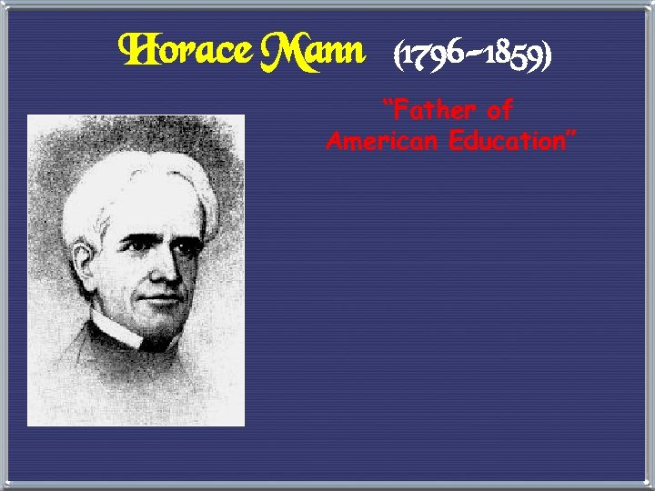 "Horace Mann (1796 -1859) ""Father of American Education"""