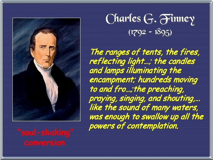 "Charles G. Finney (1792 – 1895) ""soul-shaking"" conversion The ranges of tents, the fires,"
