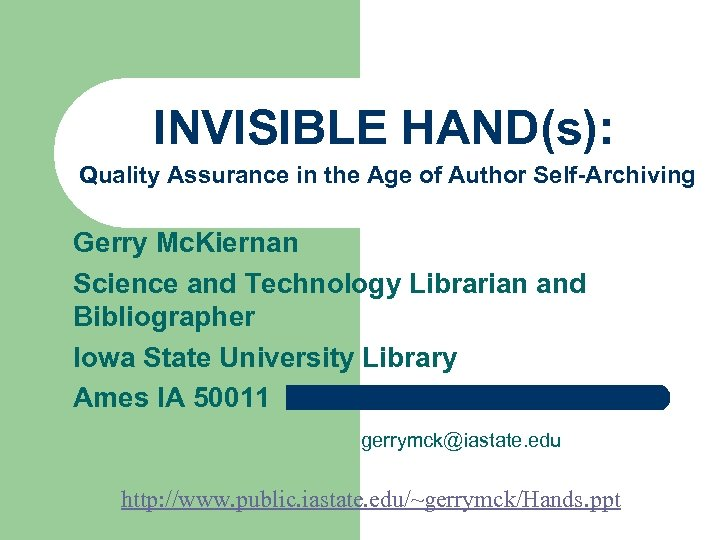 INVISIBLE HAND(s): Quality Assurance in the Age of Author Self-Archiving Gerry Mc. Kiernan Science