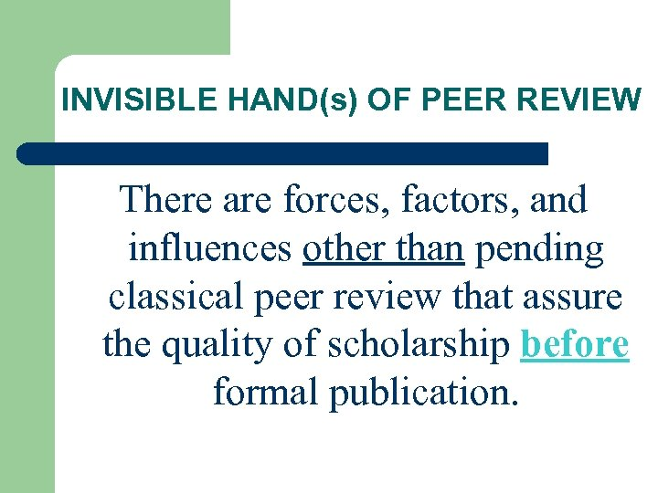 INVISIBLE HAND(s) OF PEER REVIEW There are forces, factors, and influences other than pending