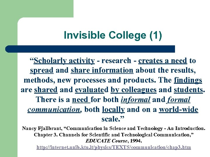 "Invisible College (1) ""Scholarly activity - research - creates a need to spread and"