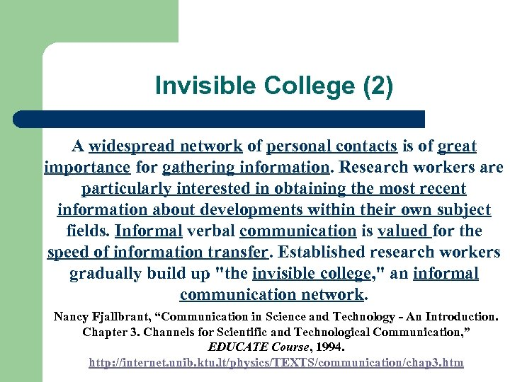 Invisible College (2) A widespread network of personal contacts is of great importance for