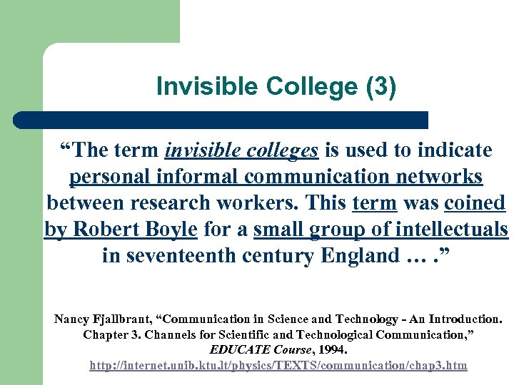 "Invisible College (3) ""The term invisible colleges is used to indicate personal informal communication"