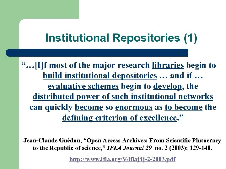 "Institutional Repositories (1) ""…[I]f most of the major research libraries begin to build institutional"