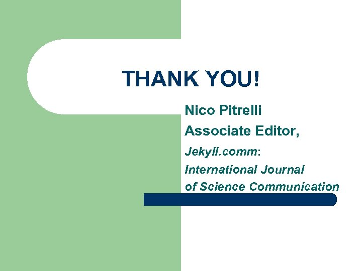 THANK YOU! Nico Pitrelli Associate Editor, Jekyll. comm: International Journal of Science Communication