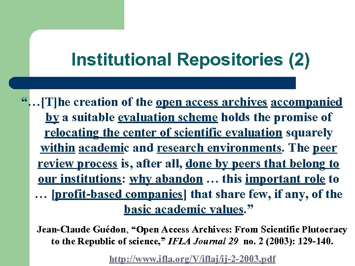 "Institutional Repositories (2) ""…[T]he creation of the open access archives accompanied by a suitable"