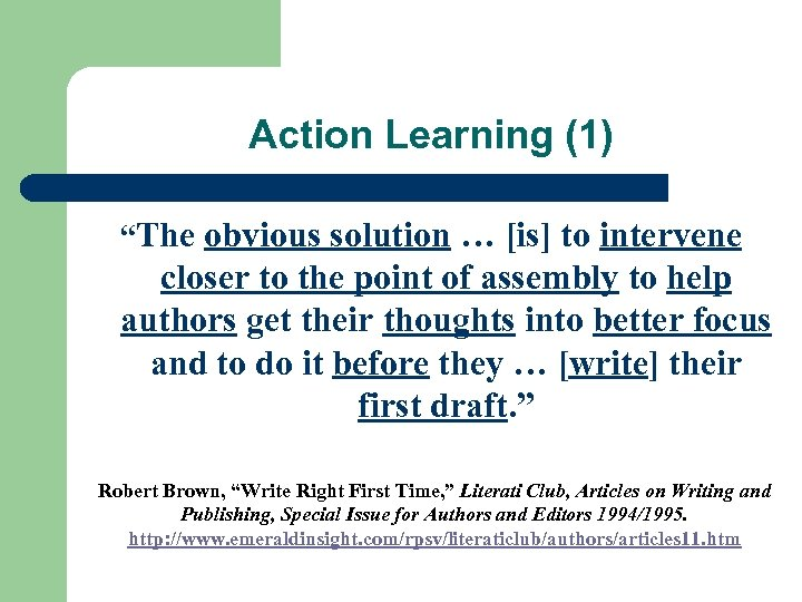"Action Learning (1) ""The obvious solution … [is] to intervene closer to the point"
