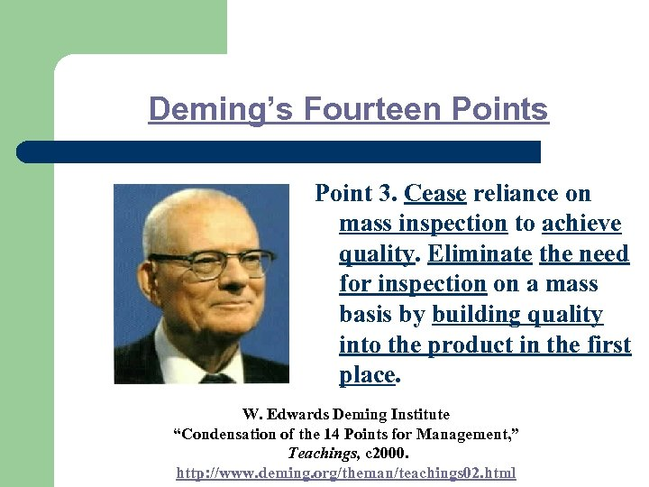 Deming's Fourteen Points Point 3. Cease reliance on mass inspection to achieve quality. Eliminate