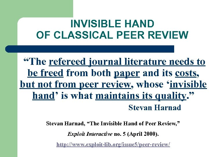 "INVISIBLE HAND OF CLASSICAL PEER REVIEW ""The refereed journal literature needs to be freed"