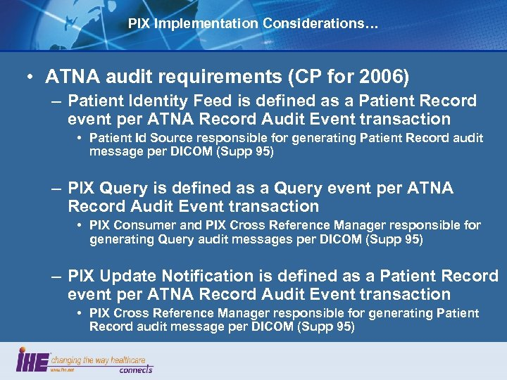 PIX Implementation Considerations… • ATNA audit requirements (CP for 2006) – Patient Identity Feed