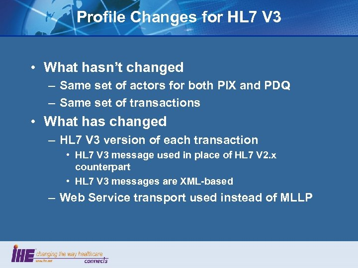 Profile Changes for HL 7 V 3 • What hasn't changed – Same set