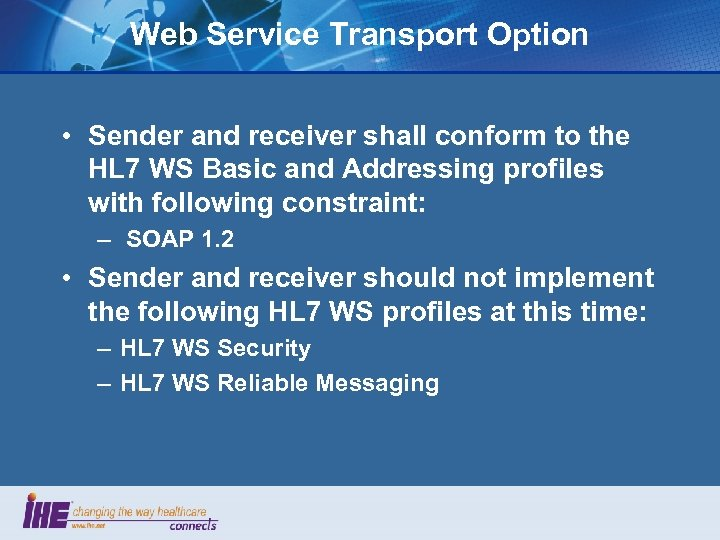 Web Service Transport Option • Sender and receiver shall conform to the HL 7
