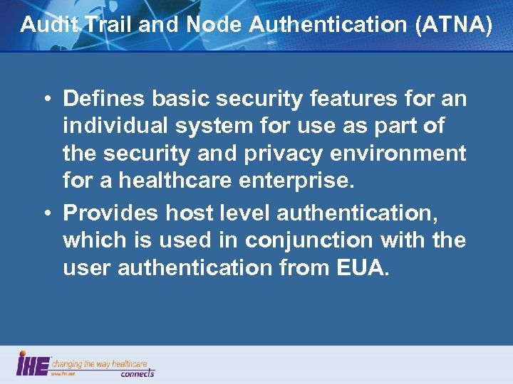 Audit Trail and Node Authentication (ATNA) • Defines basic security features for an individual
