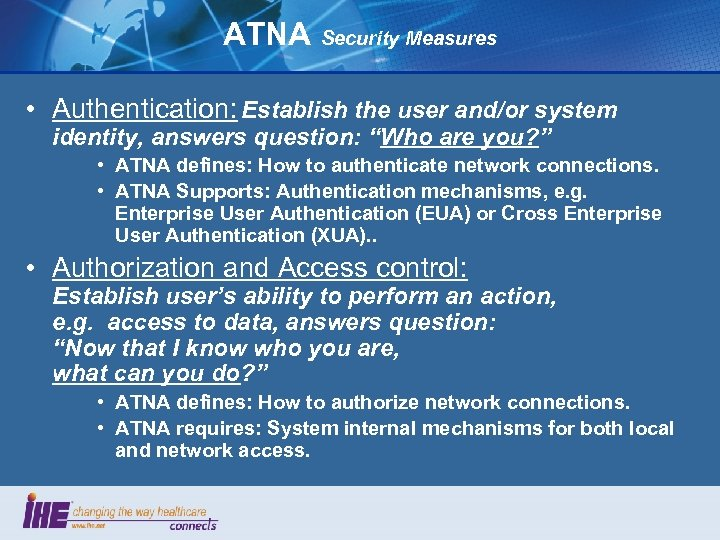 "ATNA Security Measures • Authentication: Establish the user and/or system identity, answers question: ""Who"