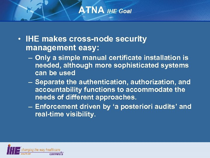 ATNA IHE Goal • IHE makes cross-node security management easy: – Only a simple