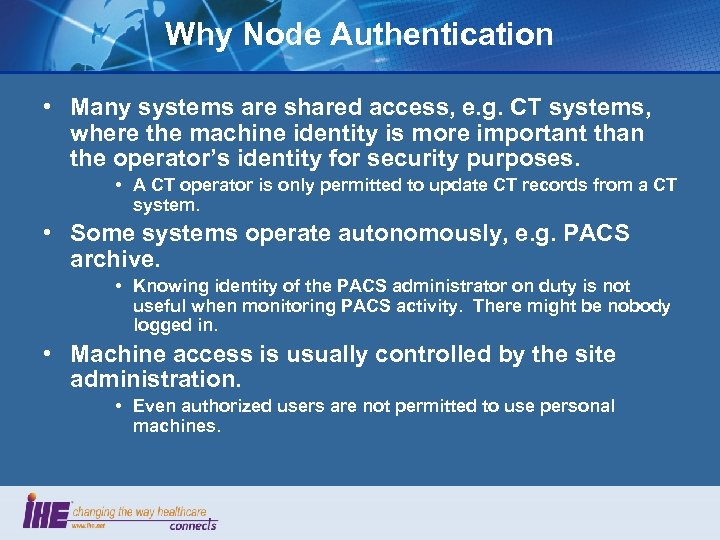 Why Node Authentication • Many systems are shared access, e. g. CT systems, where