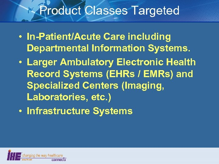 Product Classes Targeted • In-Patient/Acute Care including Departmental Information Systems. • Larger Ambulatory Electronic