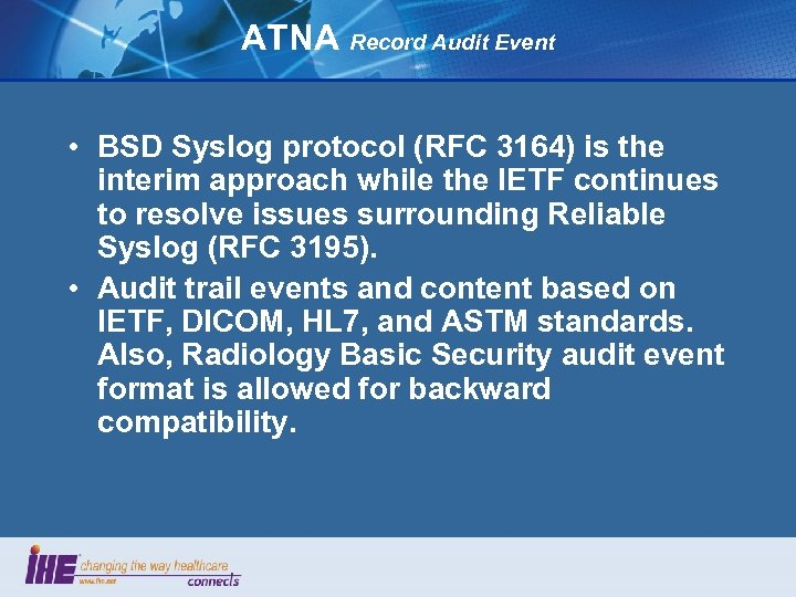 ATNA Record Audit Event • BSD Syslog protocol (RFC 3164) is the interim approach