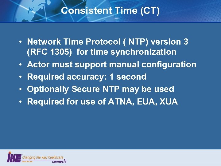 Consistent Time (CT) • Network Time Protocol ( NTP) version 3 (RFC 1305) for