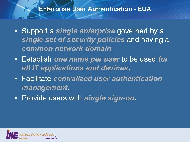 Enterprise User Authentication - EUA • Support a single enterprise governed by a single