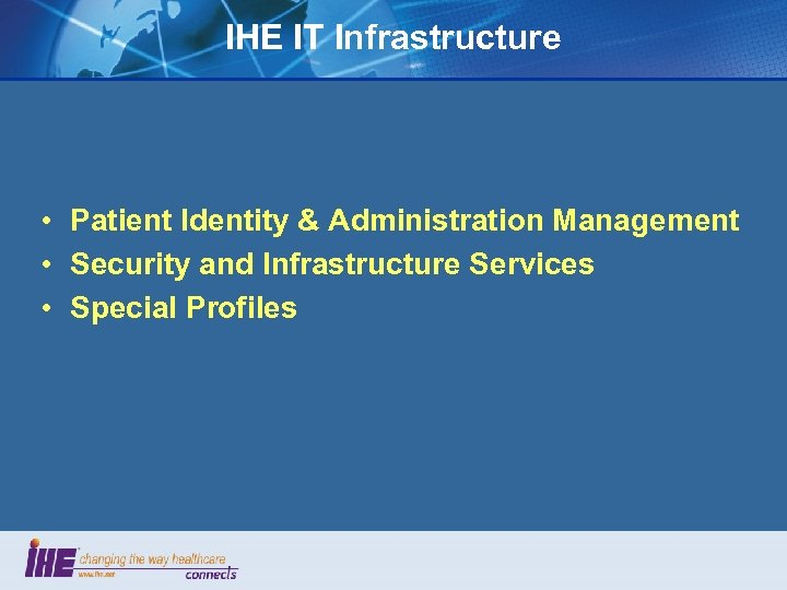 IHE IT Infrastructure • Patient Identity & Administration Management • Security and Infrastructure Services