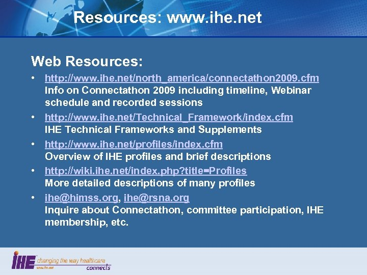 Resources: www. ihe. net Web Resources: • http: //www. ihe. net/north_america/connectathon 2009. cfm Info