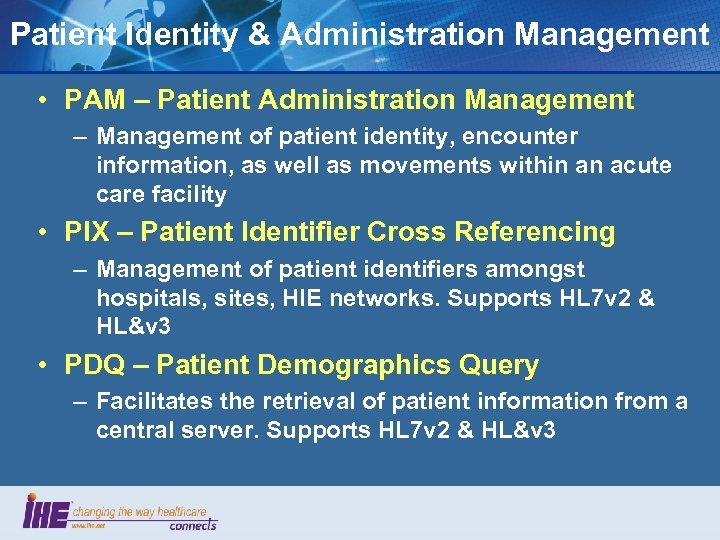 Patient Identity & Administration Management • PAM – Patient Administration Management – Management of