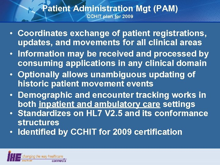 Patient Administration Mgt (PAM) CCHIT plan for 2009 • Coordinates exchange of patient registrations,