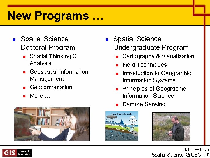 New Programs … n Spatial Science Doctoral Program n n Spatial Thinking & Analysis
