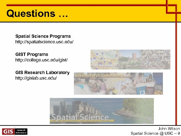Questions … Spatial Science Programs http: //spatialscience. usc. edu/ GIST Programs http: //college. usc.