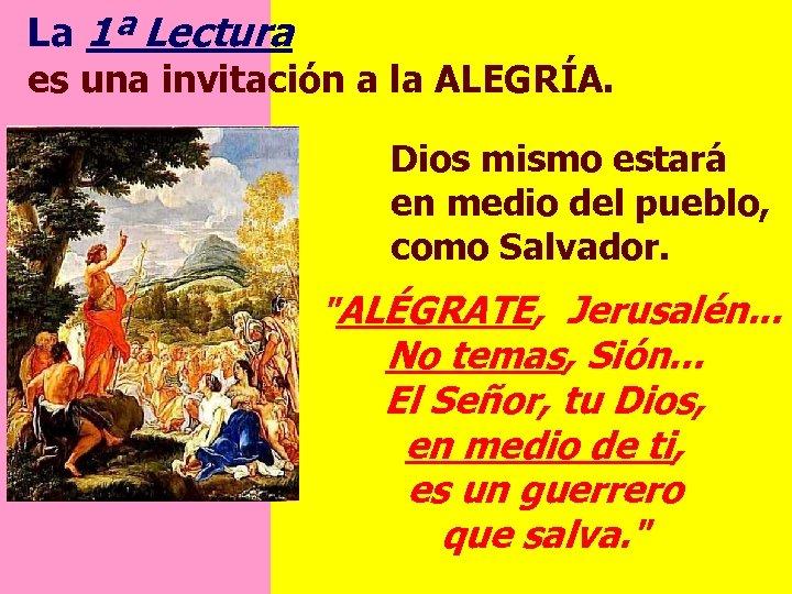 La 1ª Lectura es una invitación a la ALEGRÍA. Dios mismo estará en medio