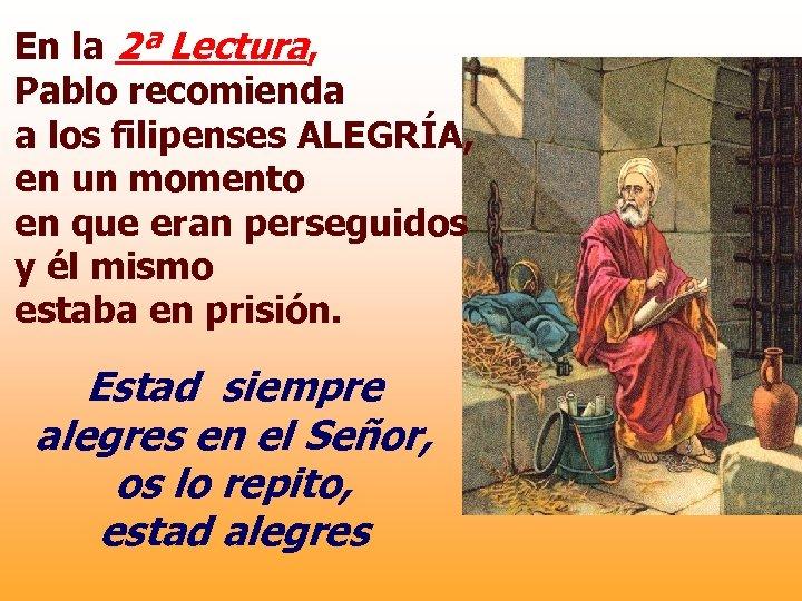 En la 2ª Lectura, Pablo recomienda a los filipenses ALEGRÍA, en un momento en