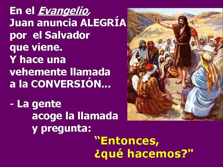 En el Evangelio, Juan anuncia ALEGRÍA por el Salvador que viene. Y hace una