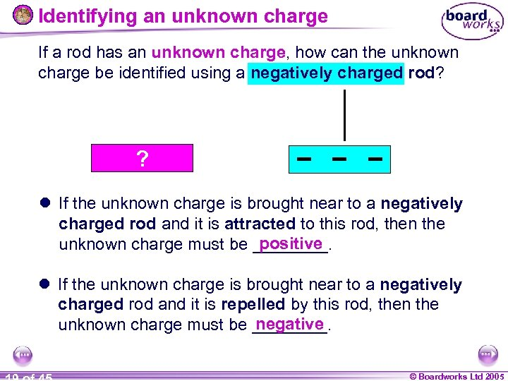 Identifying an unknown charge If a rod has an unknown charge, how can the