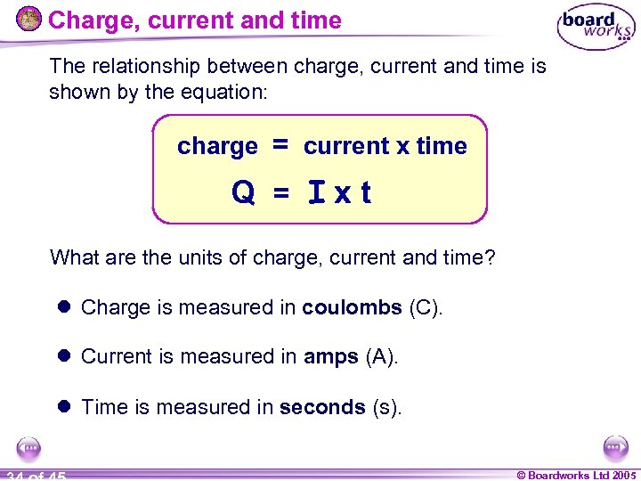 Charge, current and time The relationship between charge, current and time is shown by