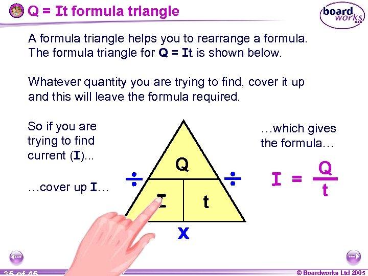Q = It formula triangle A formula triangle helps you to rearrange a formula.