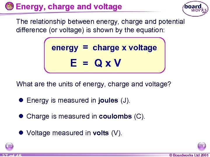 Energy, charge and voltage The relationship between energy, charge and potential difference (or voltage)