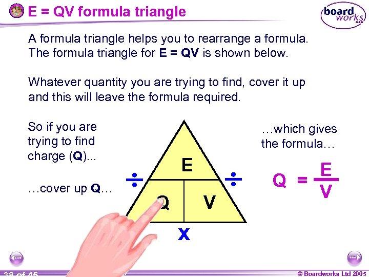 E = QV formula triangle A formula triangle helps you to rearrange a formula.