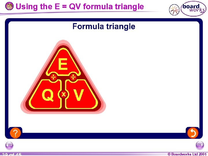 Using the E = QV formula triangle © Boardworks Ltd 2005